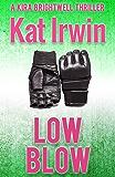 Low Blow (A Kira Brightwell Thriller Novel, Book 3)