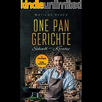 One Pan Gerichte  Schnell und Kreativ 1 Pfanne & Viel Genuss: Schnelle und leckere Küche