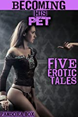 Becoming His Pet: Five Erotic Tales (Taboo Sex Bundle) Kindle Edition