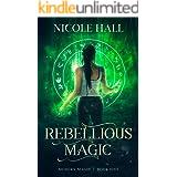 Rebellious Magic: A Snarky Paranormal Romance (Modern Magic Book 5)