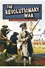 The Revolutionary War (You Choose: History) Kindle Edition