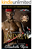 Igniting Andrew: Bad Boys of Sweetwater (Tarnished Saints Series Book 11)