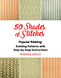 50 Shades of Stitches - Vol 1: Popular Ribbing, Knitting patterns with Step By Step Instructions