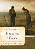 How to Pray (Moody Classics)