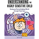 Understanding the Highly Sensitive Child: Seeing an Overwhelming World through Their Eyes (A Nutshell Guide Book 1)