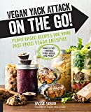 Vegan Yack Attack on the Go!: Plant-Based Recipes for Your Fast-Paced Vegan Lifestyle [burst] - Quick & Easy - Portable - Make-Ahead - And More!