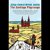The Santiago Pilgrimage: Walking the Immortal Way (English Edition)