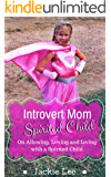 Introvert Mom Spirited Child: On Allowing, Loving and and Living with a Spirited Child