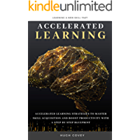 Accelerated Learning: Accelerated Learning Strategies to Master Skill Acquisition and Boost Productivity With a Step by Step Blueprint (English Edition)