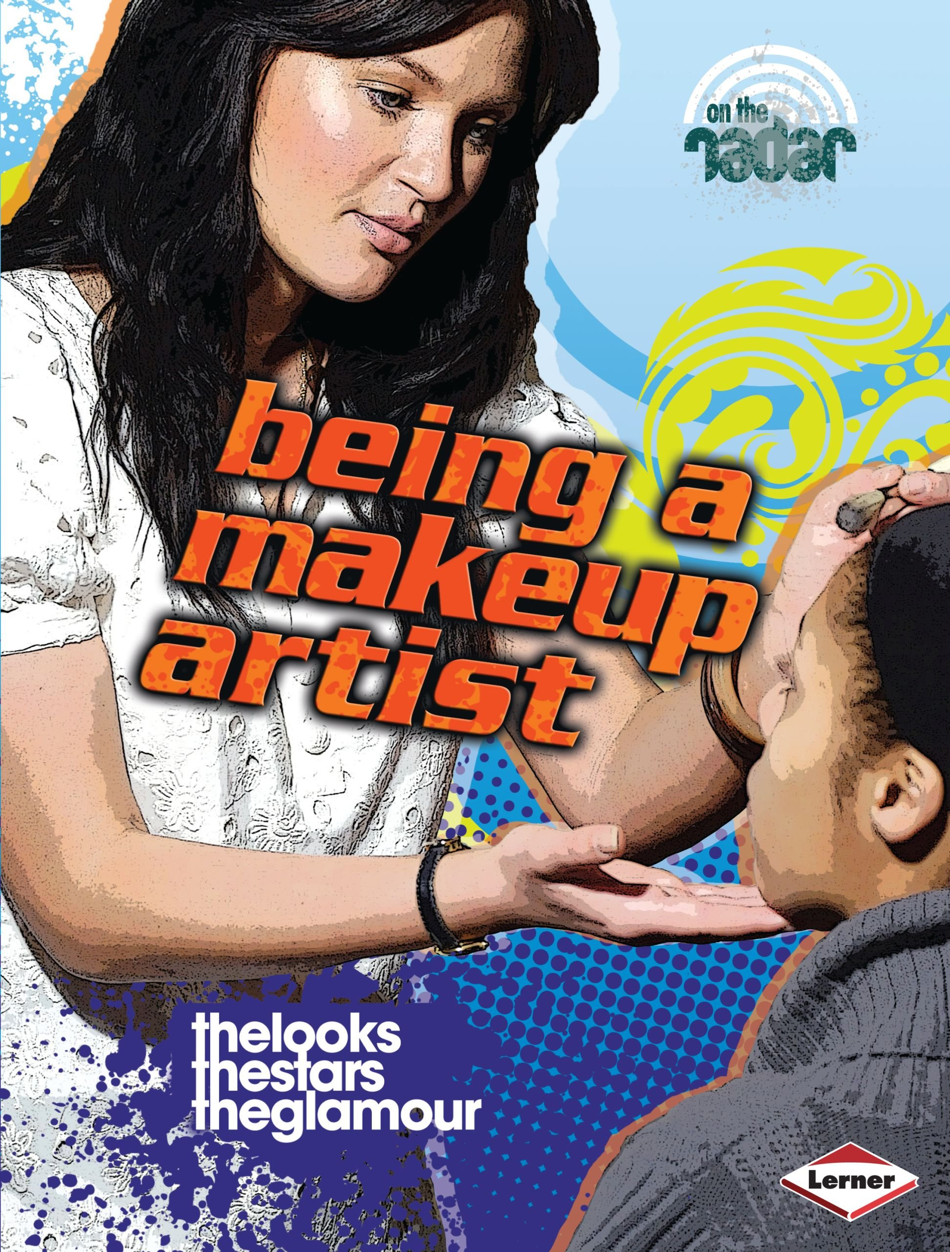 Download Being a Makeup Artist (On the Radar: Awesome Jobs) ebook