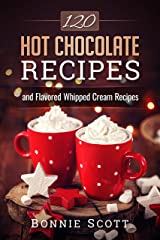 120 Hot Chocolate Recipes Kindle Edition