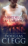 Mordred, Bastard Son (The Chronicles of Mordred Book 1)