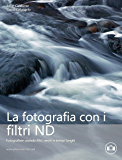 Fotografia con i filtri ND: Fotografare con i filtri neutri e i tempi lunghi