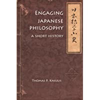 Engaging Japanese Philosophy: A Short History (Nanzan Library of Asian Religion and Culture)