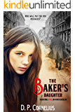 The Baker's Daughter - Braving Evil In WW II Berlin (English Edition)