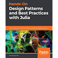 Hands-On Design Patterns and Best Practices with Julia: Proven solutions to common problems in software design for Julia…