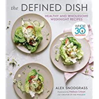 Image Of The Defined Dish: Whole30 Endorsed, Healthy and Wholesome Weeknight Recipes