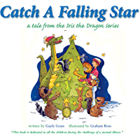 Catch a Falling Star: A Tale from the Iris the Dragon Series (Tales from the Iris the Dragon Series)