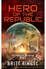 Hero of the Republic: (The Parasite Initiative, Book 1) Kindle Edition