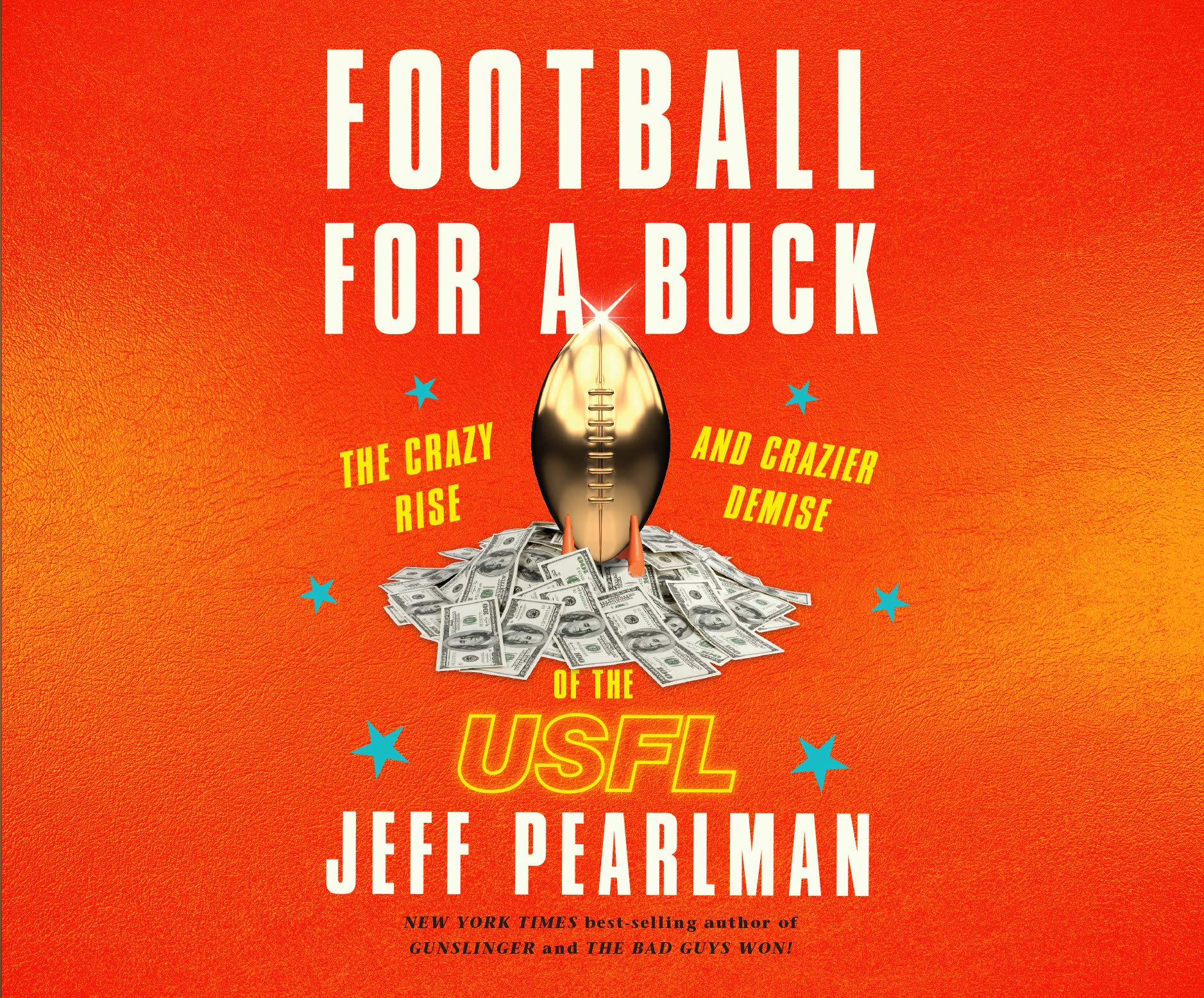 Football for a Buck: The Crazy Rise and Crazier Demise of the USFL: Jeff  Pearlman, Joel Richards: 9781974920624: Amazon.com: Books