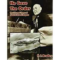 He Gave the Order: The Life and Times of Admiral Osami Nagano