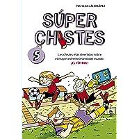 Súper Chistes de Fútbol (Súper Chistes 5): Para niños. Chistes divertidos para reír. Dibujos graciosos. Humor fácil de…