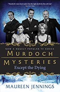Except the Dying (Murdoch Mysteries Book 1)