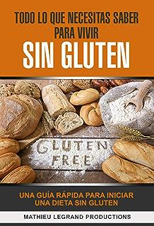Todo lo que necesitas saber para vivir sin Gluten: Una Guía Rápida para Iniciar una