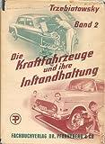 Die Kraftfahrzeuge und ihre Instandhaltung. Bd. 2. Instandhaltung der Kraftfahrzeuge, Sondergruppen, Tabellen und Anhang