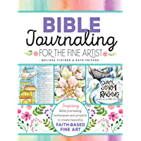 Bible Journaling for the Fine Artist:Inspiring Bible journaling techniques and projects to create beautiful faith-based fine art