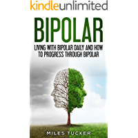 Bipolar: Living with Bipolar daily and how to progress through Bipolar: (Bipolar Disorder Type I, Bipolar Disorder Type II, Mental Health, Mood Disorder, Depression, Mania, Suicide, Mental Disorder)
