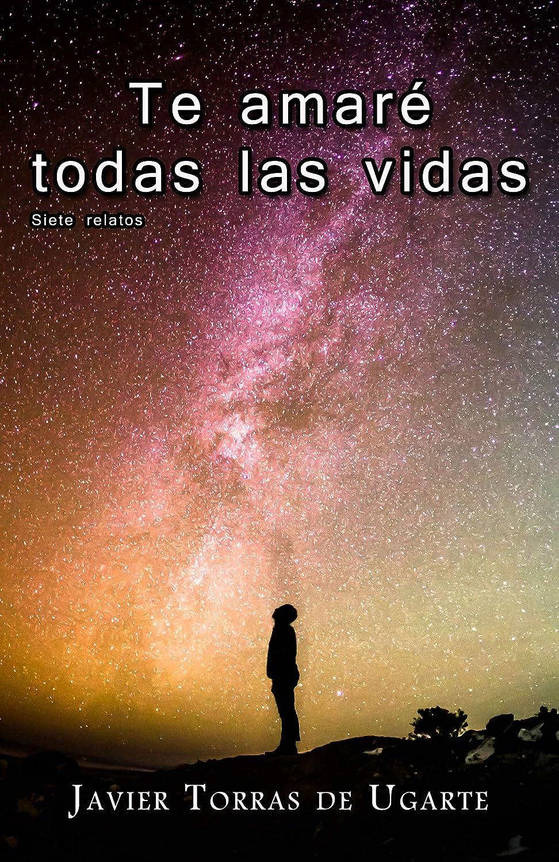 Te amaré todas las vidas: Siete relatos eBook: de Ugarte, Javier ...