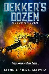 Dekker's Dozen: Weeds of Eden (Dekker's Dozen (The Armageddon Seed Cycle) Book 1) Kindle Edition