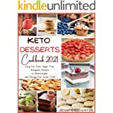 KETO DESSERTS COOKBOOK 2021: Easy Low-Carb, Sugar-Free Ketogenic Recipes to Shed Weight and Satisfy Your Sweet Tooth
