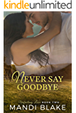 Never Say Goodbye (Unfailing Love Book 2)