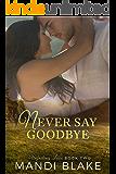 Never Say Goodbye: A Sweet Christian Romance (Unfailing Love Book 2)