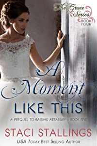 A Moment Like This: A Prequel to Raising Attabury--Book Five (The Grace Series 4)