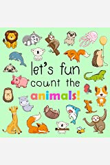 Let's Fun... Count The Animals!: A Fun Picture Counting Books for 2-5 Year Olds (Activity Book for Kids 4) Kindle Edition