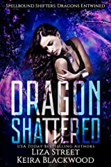 Dragon Shattered (Spellbound Shifters: Dragons Entwined Book 1) Kindle Edition
