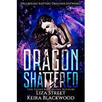 Dragon Shattered (Spellbound Shifters: Dragons Entwined Book 1) (English Edition)