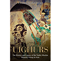 The Uighurs: The History and Legacy of the Turkic Muslim Minority Group in Asia (English Edition)