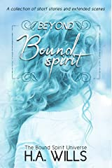 Beyond Bound Spirit: A Collection of Short Stories and Extended Scenes (Beyond Bound Spirit Series Book 1) Kindle Edition