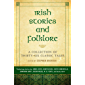 Irish Stories and Folklore: A Collection of Thirty-Six Classic Tales