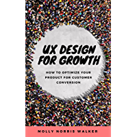 UX Design for Growth: How to optimize your product for customer conversion