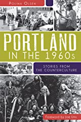 Portland in the 1960s: Stories from the Counterculture Kindle Edition