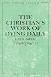 The Christian's Work of Dying Daily (Vintage Puritan)