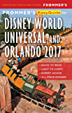Frommer's EasyGuide to Disney World, Universal and Orlando 2017 (Easy Guides)