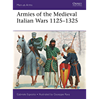 Armies of the Medieval Italian Wars 1125–1325 (Men-at-Arms Book 523)