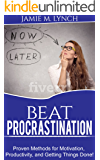 Beat Procrastination:  Proven Methods for Motivation, Productivity, and Getting Things Done!: No Psychological theory, just simple solution to help you beat procrastination and take your life back!