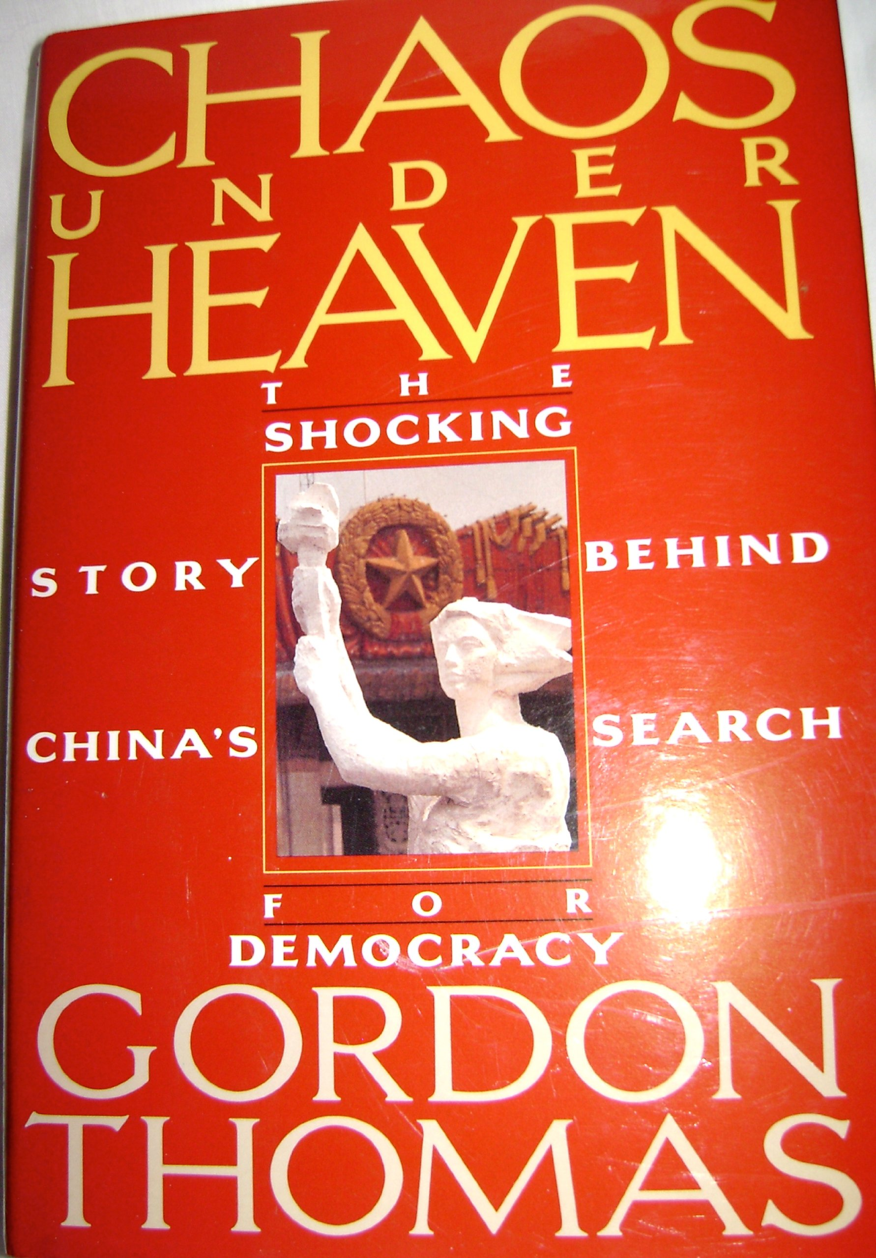 Chaos Under Heaven: The Shocking Story Of China's Search For Democracy:  Gordon Thomas: 9781559720595: Amazon: Books